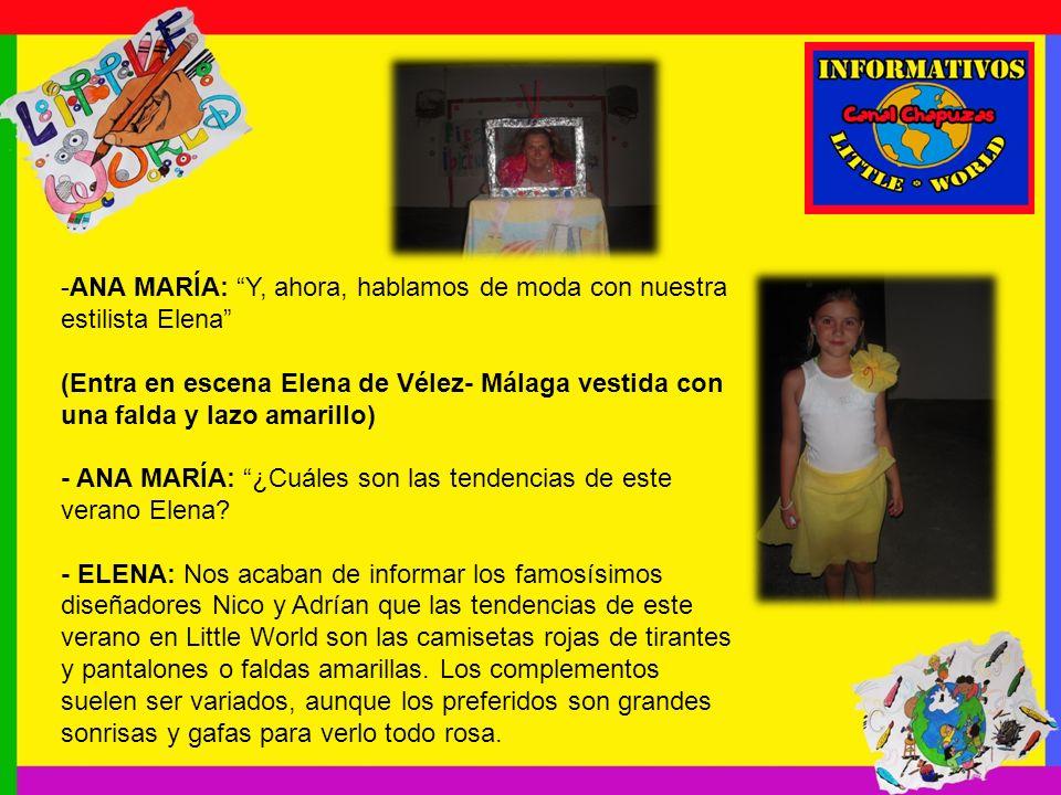 -ANA MARÍA: Y, ahora, hablamos de moda con nuestra estilista Elena (Entra en escena Elena de Vélez- Málaga vestida con una falda y lazo amarillo) - ANA MARÍA: ¿Cuáles son las tendencias de este verano Elena.