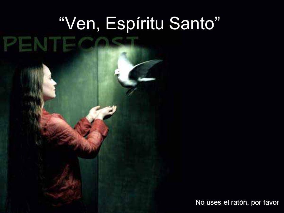Ven, Espíritu Santo No uses el ratón, por favor