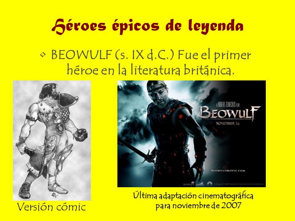 Héroes épicos de leyenda BEOWULF (s. IX d.C.) Fue el primer héroe en la literatura británica. Versión cómic Última adaptación cinematográfica para nov
