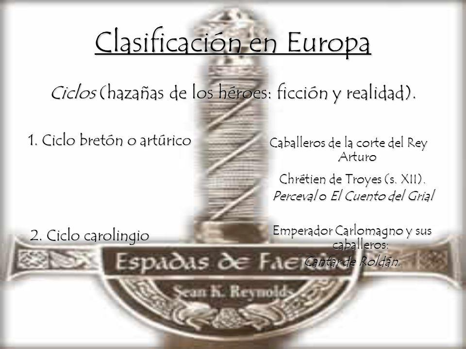 Clasificación en Europa Ciclos (hazañas de los héroes: ficción y realidad). 1. Ciclo bretón o artúrico Caballeros de la corte del Rey Arturo Chrétien