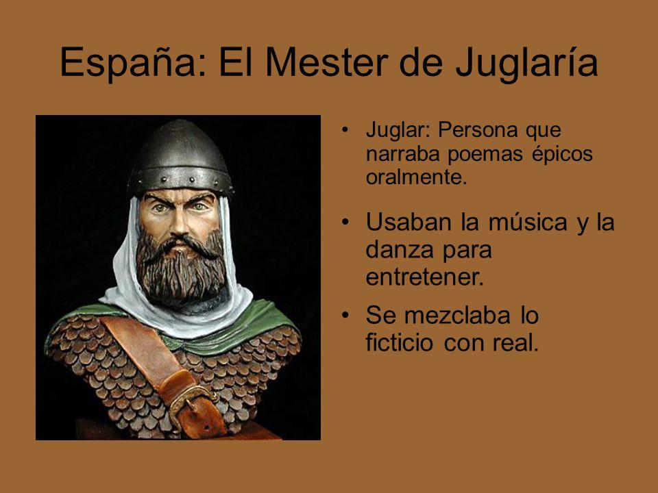 España: El Mester de Juglaría Juglar: Persona que narraba poemas épicos oralmente. Usaban la música y la danza para entretener. Se mezclaba lo fictici