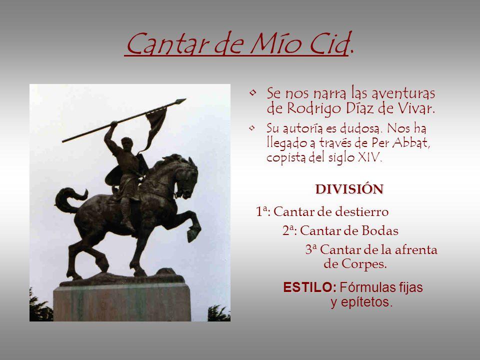 Cantar de Mío Cid. Se nos narra las aventuras de Rodrigo Díaz de Vivar. Su autoría es dudosa. Nos ha llegado a través de Per Abbat, copista del siglo