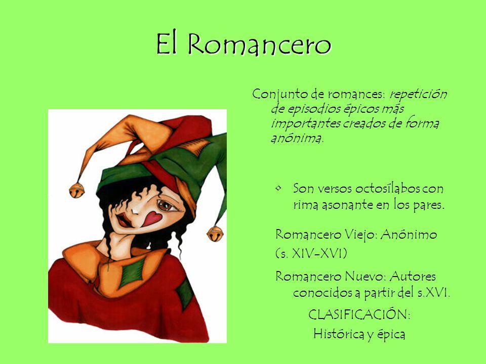 El Romancero Conjunto de romances: repetición de episodios épicos más importantes creados de forma anónima. Son versos octosílabos con rima asonante e