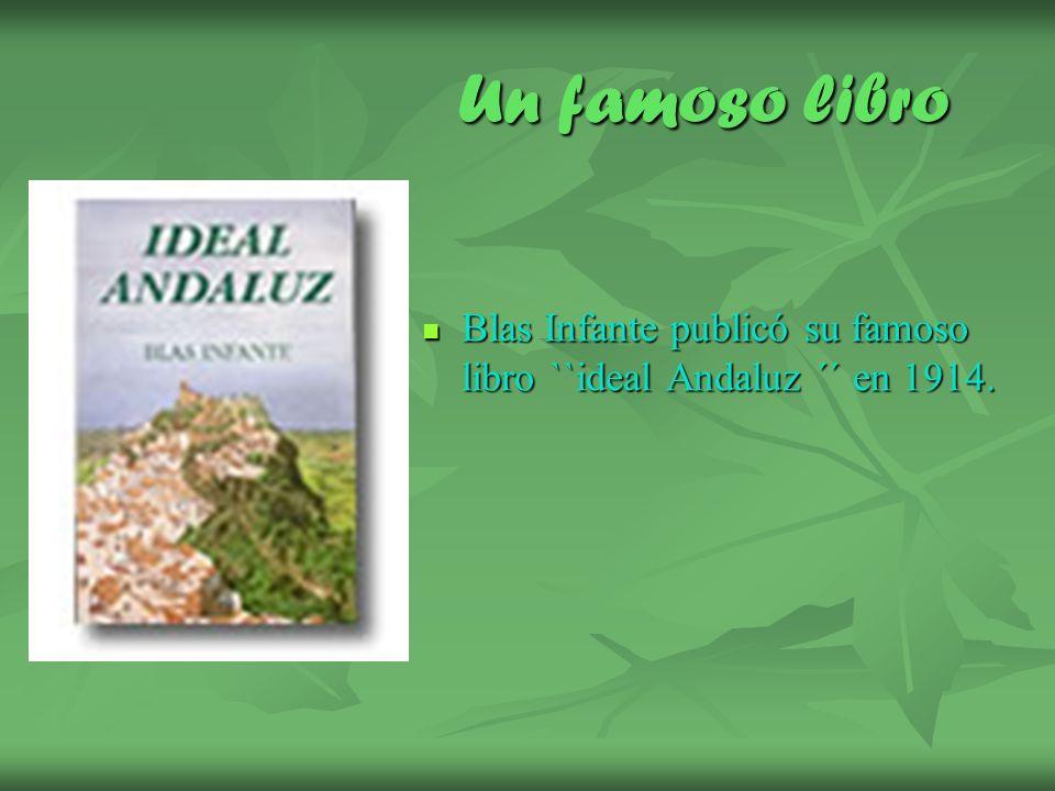 Un famoso libro Blas Infante publicó su famoso libro ``ideal Andaluz ´´ en 1914. Blas Infante publicó su famoso libro ``ideal Andaluz ´´ en 1914.