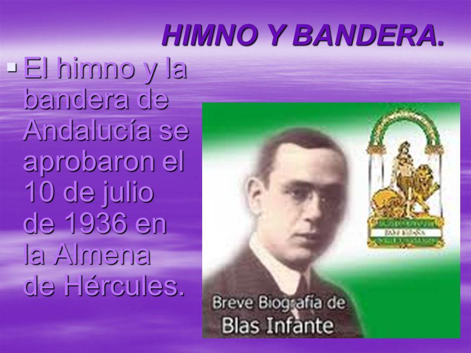HIMNO Y BANDERA. El himno y la bandera de Andalucía se aprobaron el 10 de julio de 1936 en la Almena de Hércules. El himno y la bandera de Andalucía s