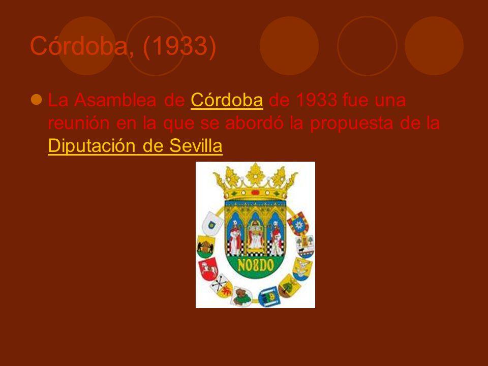 Córdoba, (1933) La Asamblea de Córdoba de 1933 fue una reunión en la que se abordó la propuesta de la Diputación de SevillaCórdoba Diputación de Sevil