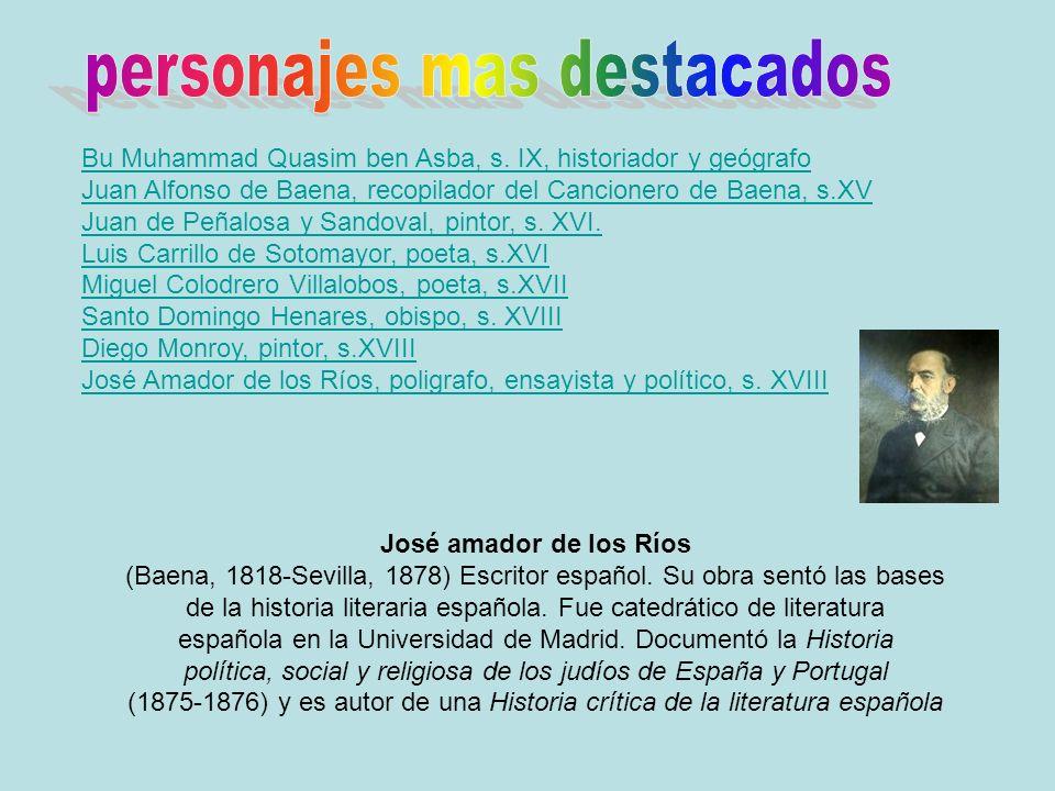 Bu Muhammad Quasim ben Asba, s. IX, historiador y geógrafo Juan Alfonso de Baena, recopilador del Cancionero de Baena, s.XV Juan de Peñalosa y Sandova