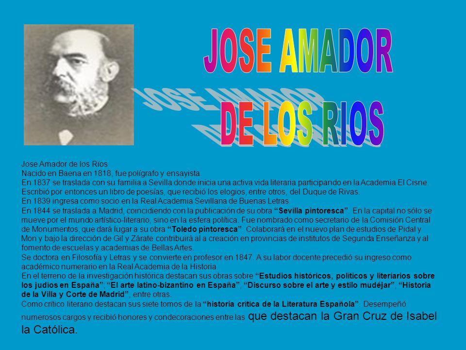 Jose Amador de los Ríos Nacido en Baena en 1818, fue polígrafo y ensayista. En 1837 se traslada con su familia a Sevilla donde inicia una activa vida