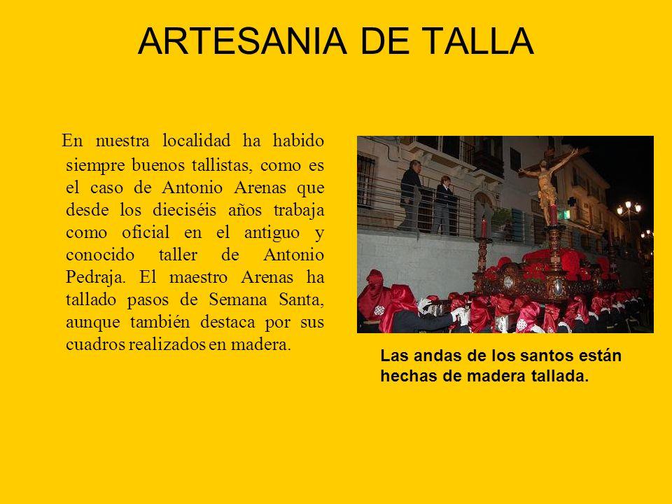 ARTESANIA DE TALLA En nuestra localidad ha habido siempre buenos tallistas, como es el caso de Antonio Arenas que desde los dieciséis años trabaja com