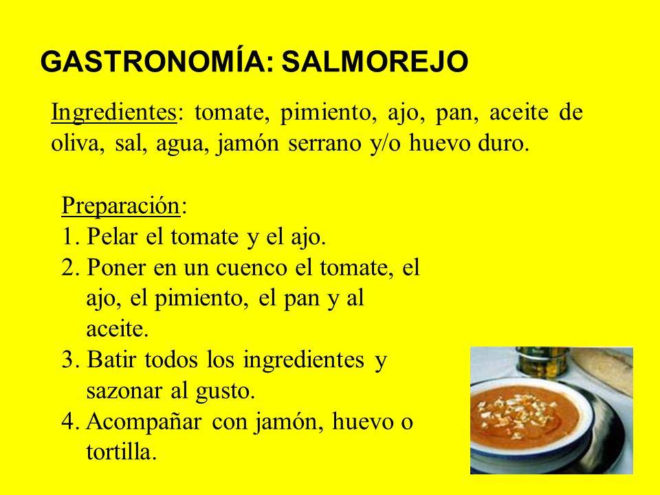 GASTRONOMÍA: SALMOREJO Ingredientes: tomate, pimiento, ajo, pan, aceite de oliva, sal, agua, jamón serrano y/o huevo duro. Preparación: 1. Pelar el to