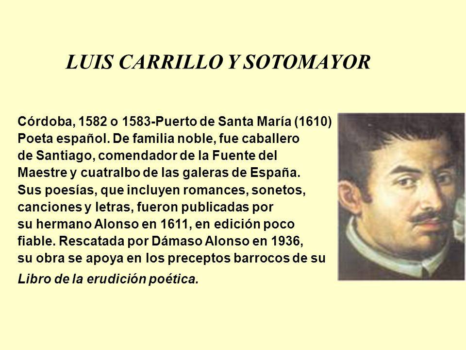 Córdoba, 1582 o 1583-Puerto de Santa María (1610) Poeta español. De familia noble, fue caballero de Santiago, comendador de la Fuente del Maestre y cu