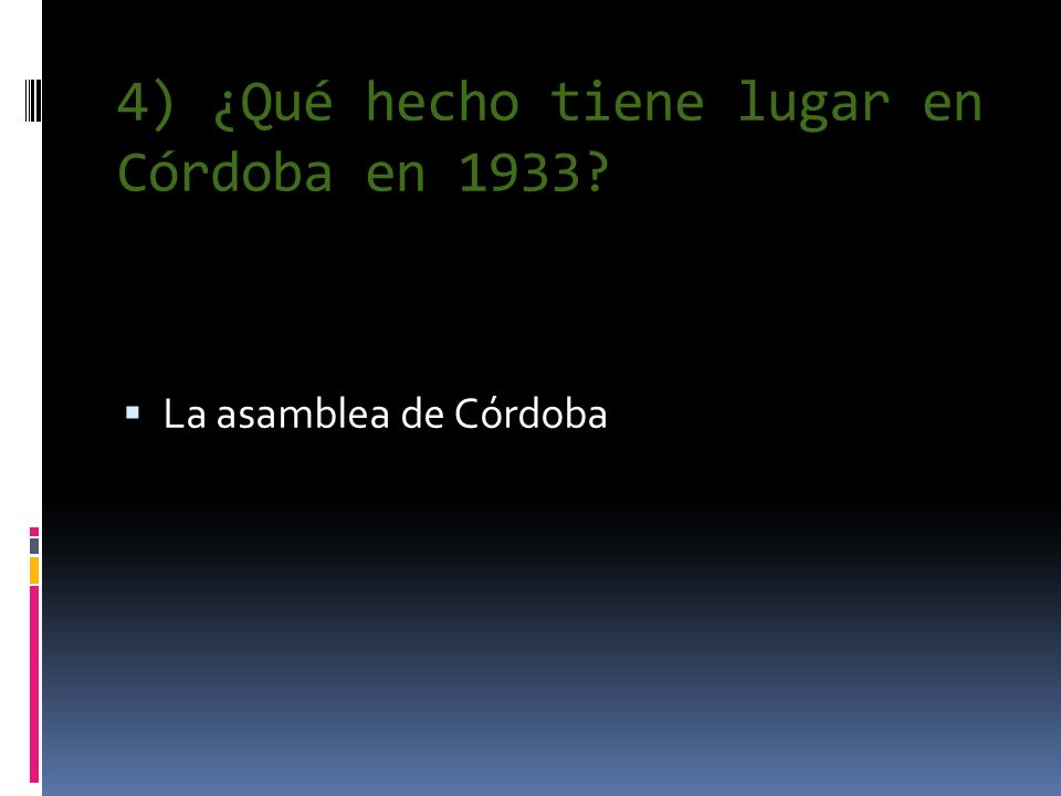 4) ¿Qué hecho tiene lugar en Córdoba en 1933? La asamblea de Córdoba