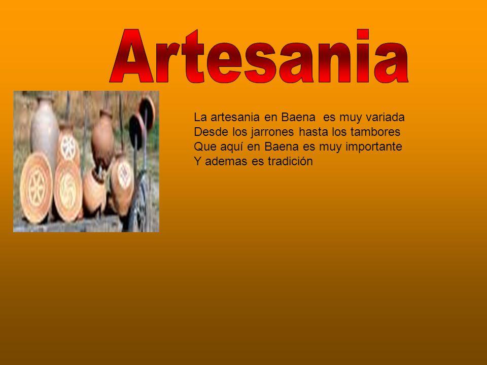 La artesania en Baena es muy variada Desde los jarrones hasta los tambores Que aquí en Baena es muy importante Y ademas es tradición