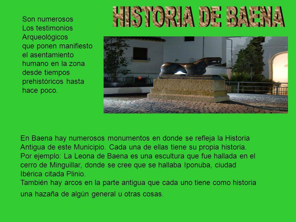 En Baena hay numerosos monumentos en donde se refleja la Historia Antigua de este Municipio. Cada una de ellas tiene su propia historia. Por ejemplo: