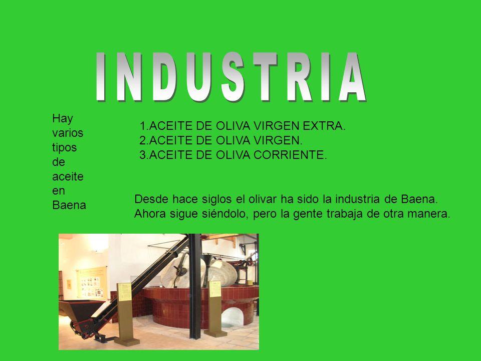 Hay varios tipos de aceite en Baena 1.ACEITE DE OLIVA VIRGEN EXTRA. 2.ACEITE DE OLIVA VIRGEN. 3.ACEITE DE OLIVA CORRIENTE. Desde hace siglos el olivar