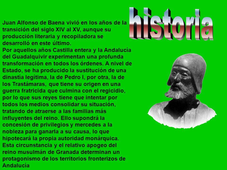 Juan Alfonso de Baena vivió en los años de la transición del siglo XIV al XV, aunque su producción literaria y recopiladora se desarrolló en este últi
