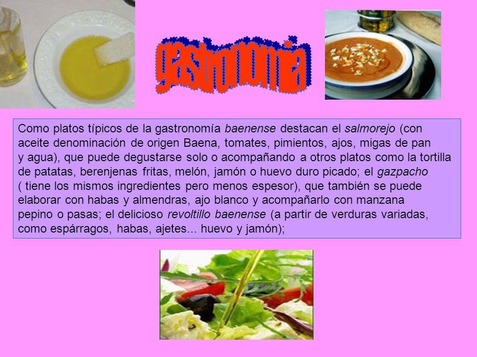 Como platos típicos de la gastronomía baenense destacan el salmorejo (con aceite denominación de origen Baena, tomates, pimientos, ajos, migas de pan