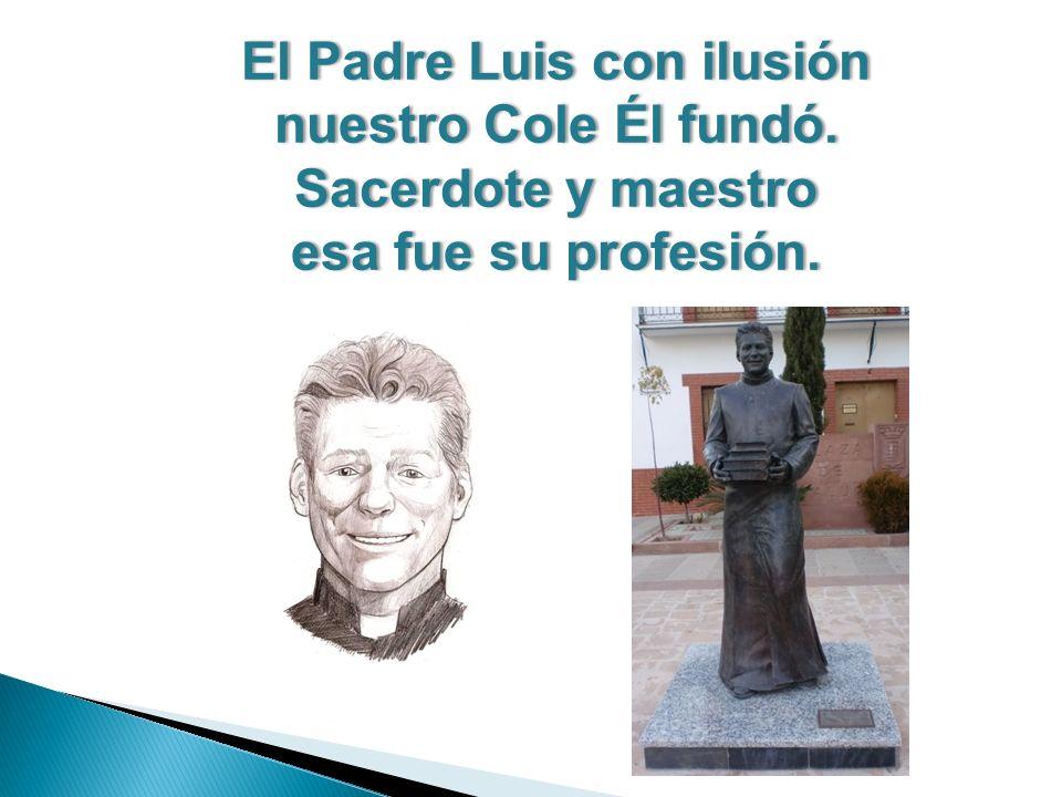 El Padre Luis con ilusión nuestro Cole Él fundó. Sacerdote y maestro esa fue su profesión.
