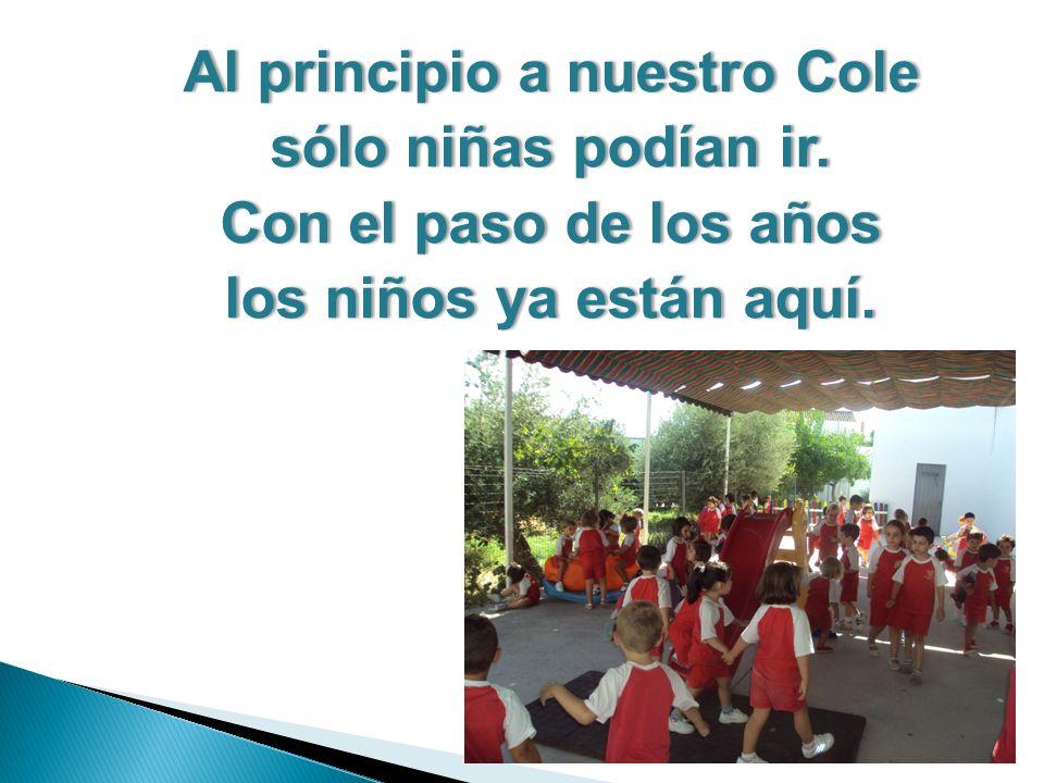Al principio a nuestro ColeAl principio a nuestro Cole sólo niñas podían ir.sólo niñas podían ir.