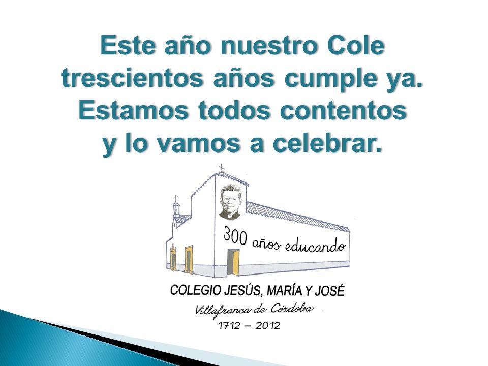 Este año nuestro ColeEste año nuestro Cole trescientos años cumple ya.trescientos años cumple ya.