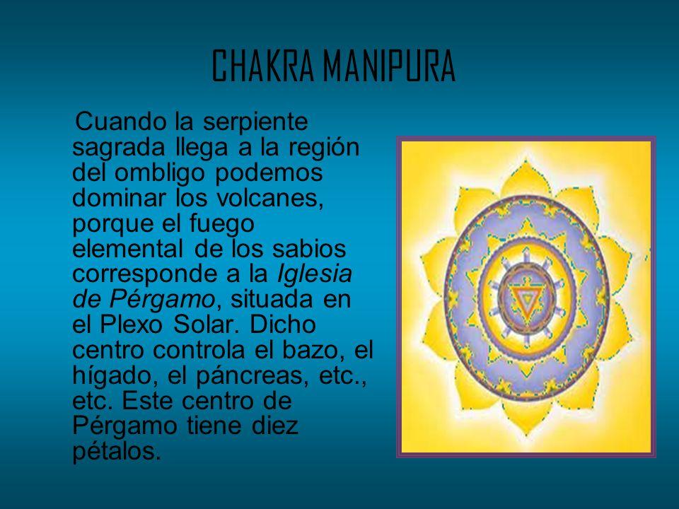 CHAKRA MANIPURA Cuando la serpiente sagrada llega a la región del ombligo podemos dominar los volcanes, porque el fuego elemental de los sabios corres