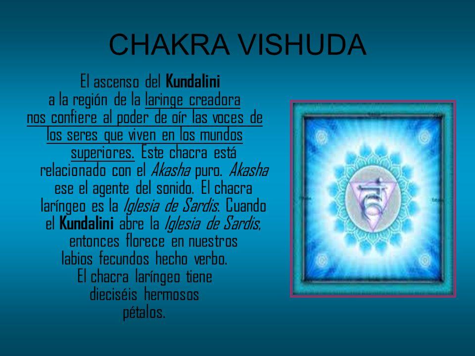 CHAKRA VISHUDA El ascenso del Kundalini a la región de la laringe creadora nos confiere al poder de oír las voces de los seres que viven en los mundos
