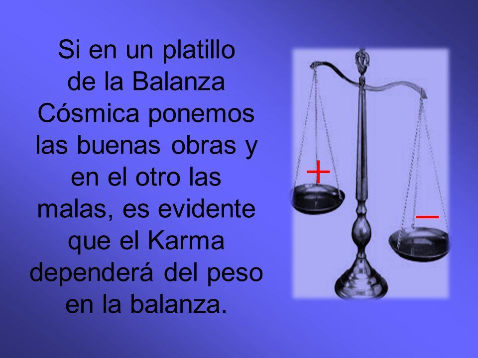 Si en un platillo de la Balanza Cósmica ponemos las buenas obras y en el otro las malas, es evidente que el Karma dependerá del peso en la balanza.