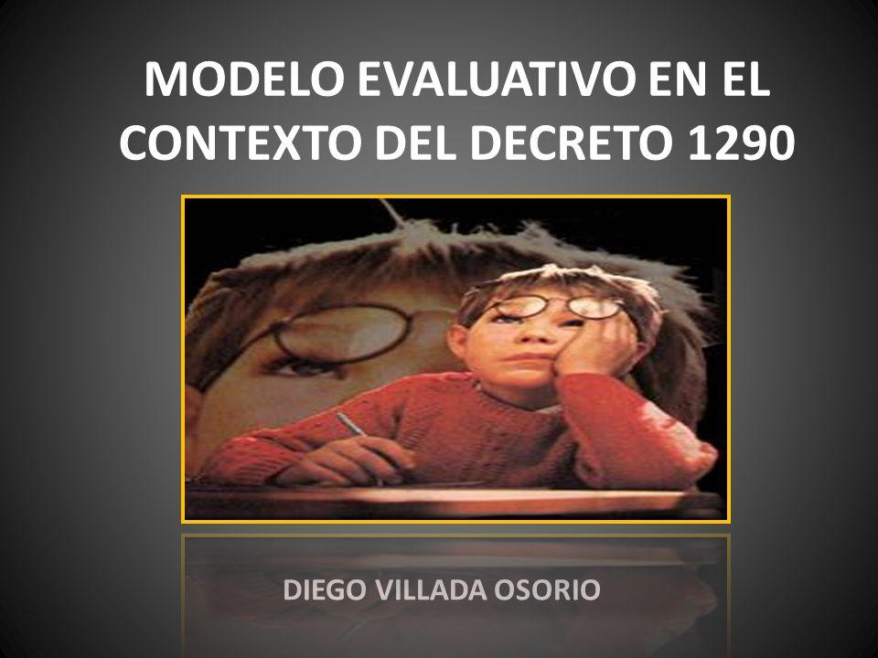 MODELO EVALUATIVO EN EL CONTEXTO DEL DECRETO 1290 DIEGO VILLADA OSORIO