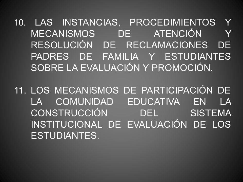 10. LAS INSTANCIAS, PROCEDIMIENTOS Y MECANISMOS DE ATENCIÓN Y RESOLUCIÓN DE RECLAMACIONES DE PADRES DE FAMILIA Y ESTUDIANTES SOBRE LA EVALUACIÓN Y PRO