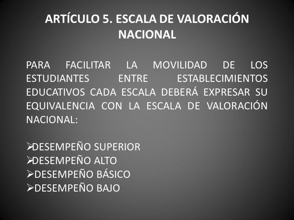 ARTÍCULO 5. ESCALA DE VALORACIÓN NACIONAL PARA FACILITAR LA MOVILIDAD DE LOS ESTUDIANTES ENTRE ESTABLECIMIENTOS EDUCATIVOS CADA ESCALA DEBERÁ EXPRESAR