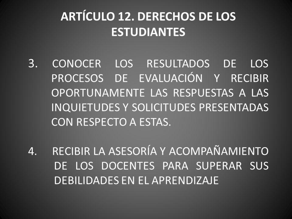 ARTÍCULO 12. DERECHOS DE LOS ESTUDIANTES 3. CONOCER LOS RESULTADOS DE LOS PROCESOS DE EVALUACIÓN Y RECIBIR OPORTUNAMENTE LAS RESPUESTAS A LAS INQUIETU