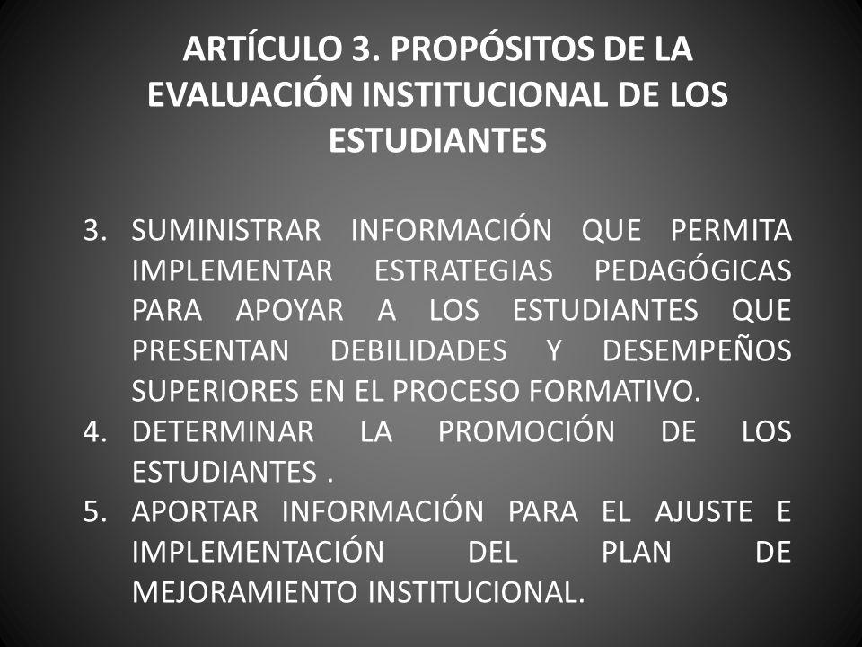 ARTÍCULO 3. PROPÓSITOS DE LA EVALUACIÓN INSTITUCIONAL DE LOS ESTUDIANTES 3.SUMINISTRAR INFORMACIÓN QUE PERMITA IMPLEMENTAR ESTRATEGIAS PEDAGÓGICAS PAR