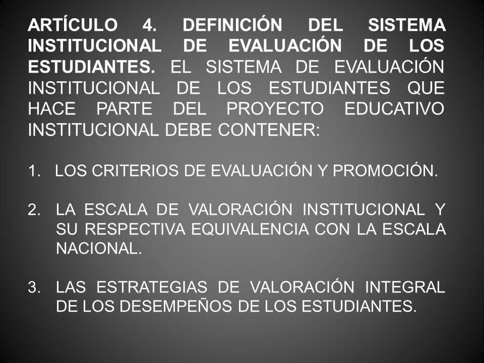 ARTÍCULO 4. DEFINICIÓN DEL SISTEMA INSTITUCIONAL DE EVALUACIÓN DE LOS ESTUDIANTES. EL SISTEMA DE EVALUACIÓN INSTITUCIONAL DE LOS ESTUDIANTES QUE HACE
