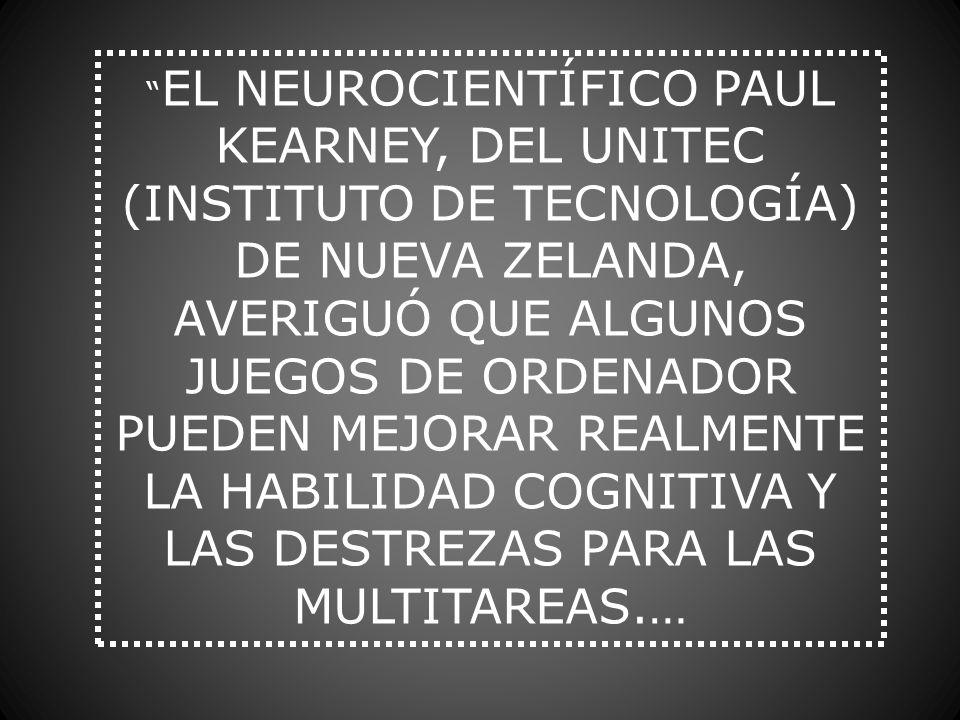EL NEUROCIENTÍFICO PAUL KEARNEY, DEL UNITEC (INSTITUTO DE TECNOLOGÍA) DE NUEVA ZELANDA, AVERIGUÓ QUE ALGUNOS JUEGOS DE ORDENADOR PUEDEN MEJORAR REALME