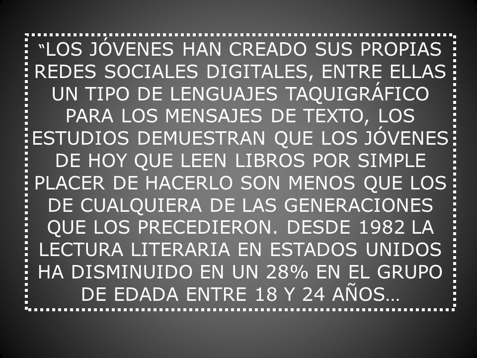 LOS JÓVENES HAN CREADO SUS PROPIAS REDES SOCIALES DIGITALES, ENTRE ELLAS UN TIPO DE LENGUAJES TAQUIGRÁFICO PARA LOS MENSAJES DE TEXTO, LOS ESTUDIOS DE