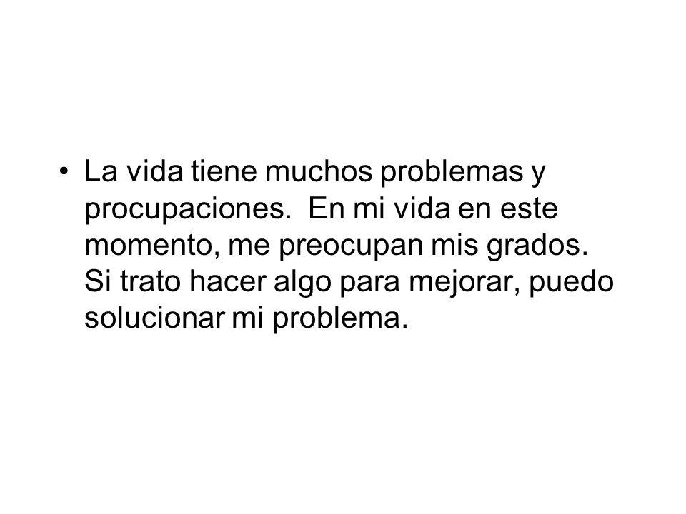 La vida tiene muchos problemas y procupaciones.