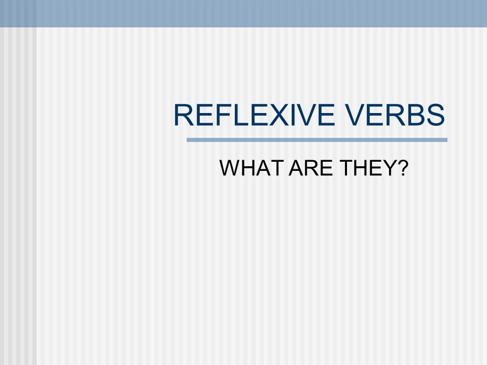 Use reflexive verbs to say: People do something to or for themselves: washing ones hands The person doing the action also receives the action.