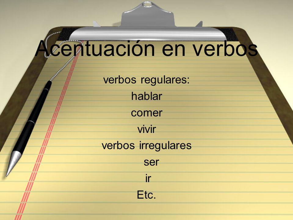 Acentuación en verbos verbos regulares: hablar comer vivir verbos irregulares ser ir Etc.