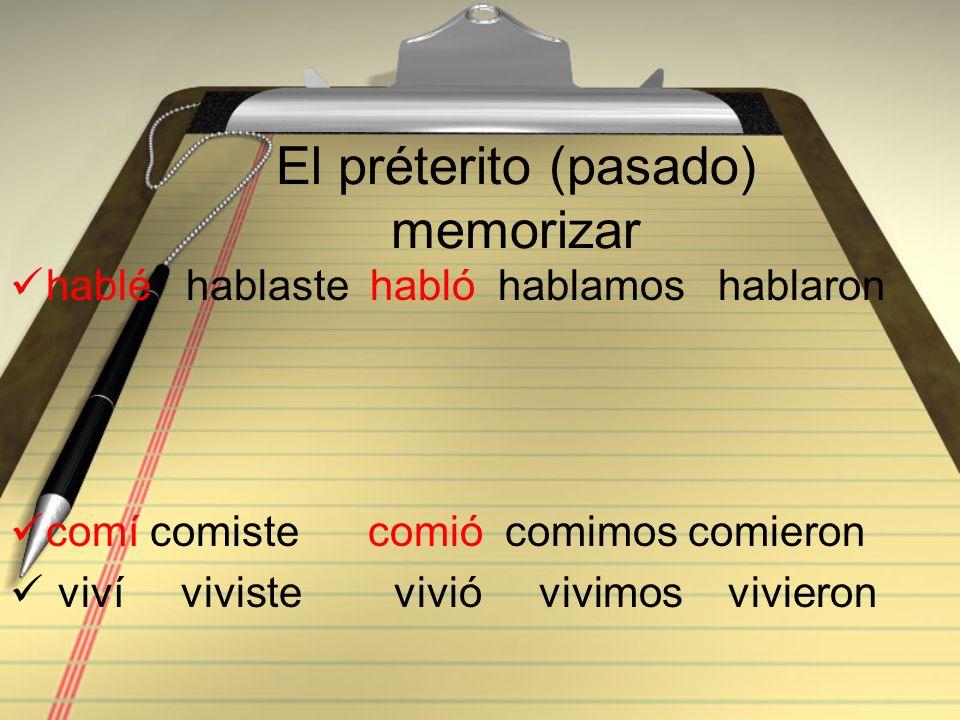 El préterito (pasado) memorizar hablé hablaste habló hablamos hablaron comí comiste comió comimos comieron viví viviste vivió vivimos vivieron