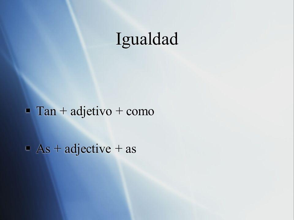 Igualdad Tan + adjetivo + como As + adjective + as Tan + adjetivo + como As + adjective + as