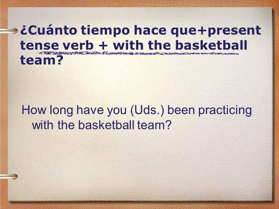 ¿Cuánto tiempo+ hace que + present tense verb+ the basketball team.