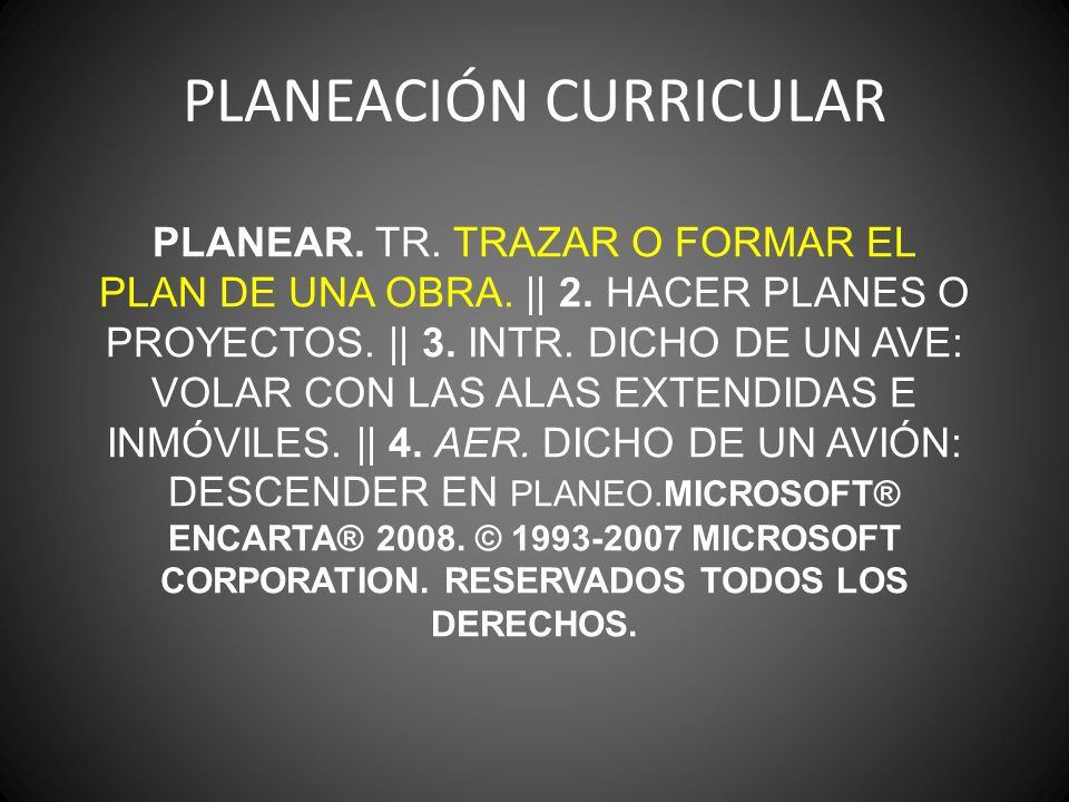 PLANEACIÓN CURRICULAR PLANEAR. TR. TRAZAR O FORMAR EL PLAN DE UNA OBRA.
