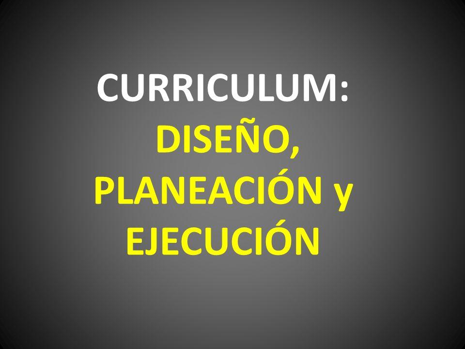 CURRICULUM: DISEÑO, PLANEACIÓN y EJECUCIÓN