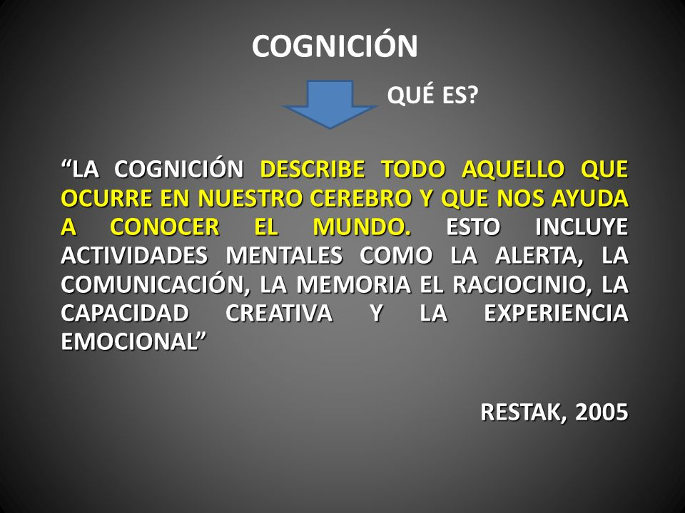 COGNICIÓN …ES EL PROCESO NEUROPSIQUICO MEDIANTE EL CUAL SE CAPTA, PROCESA, ASIMILA Y TRANSFORMA LA INFORMACIÓN.