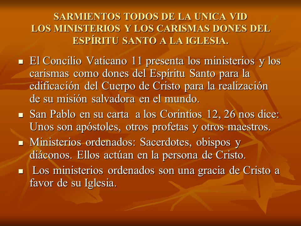 SARMIENTOS TODOS DE LA UNICA VID LOS MINISTERIOS Y LOS CARISMAS DONES DEL ESPÍRITU SANTO A LA IGLESIA. El Concilio Vaticano 11 presenta los ministerio