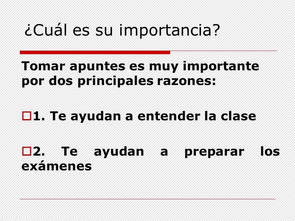 Tomar apuntes es muy importante por dos principales razones: 1. Te ayudan a entender la clase 2. Te ayudan a preparar los exámenes ¿Cuál es su importa