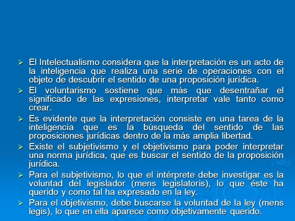 El Intelectualismo considera que la interpretación es un acto de la inteligencia que realiza una serie de operaciones con el objeto de descubrir el se