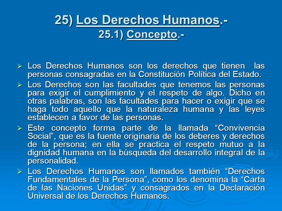 25) Los Derechos Humanos.- 25.1) Concepto.- Los Derechos Humanos son los derechos que tienen las personas consagradas en la Constitución Política del