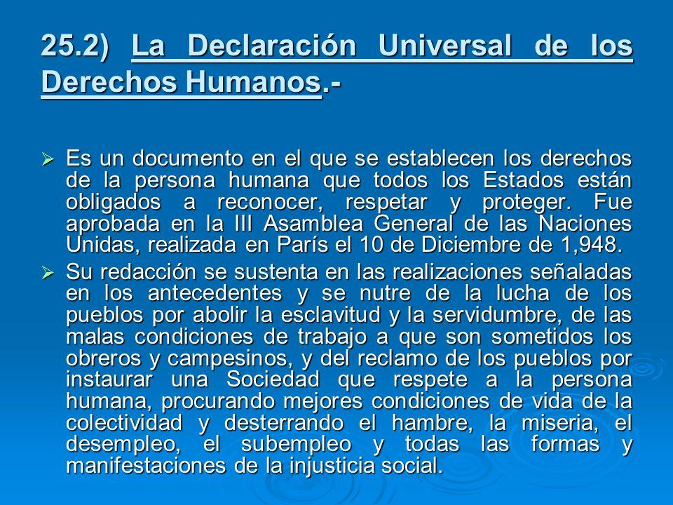 25.2) La Declaración Universal de los Derechos Humanos.- Es un documento en el que se establecen los derechos de la persona humana que todos los Estad