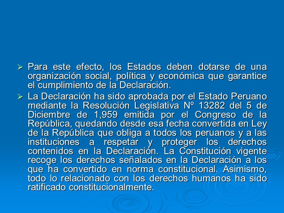 Para este efecto, los Estados deben dotarse de una organización social, política y económica que garantice el cumplimiento de la Declaración. Para est